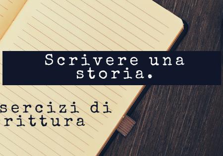 Scrivere una storia ed esercizi di scrittura